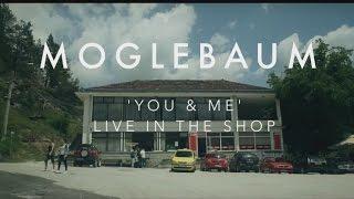 Download Moglebaum - You & Me (Live in the shop) Video