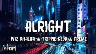 Download Wiz Khalifa - Alright ft. Trippie Redd & Preme (Lyrics) Video
