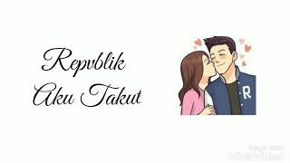 Download Repvblik - Aku Takut (Lyric Animasi) Video