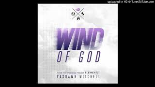 Download Wind Of God - Vashawn Mitchell Video