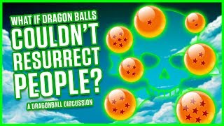 Download WHAT IF DRAGON BALLS COULDN'T RESURRECT PEOPLE? | A Dragonball Discussion Video