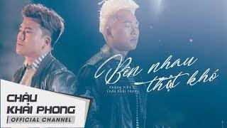 Download Bên Nhau Thật Khó | Châu Khải Phong ft. Khang Việt | Official Music Video Video