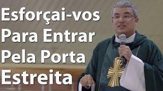Download Esforçai-vos para entrar pela porta estreita - Padre Roger Luis (27/10/2016) Video