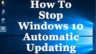 Download How To Stop Windows 10 From Automatically Downloading & Installing Updates Video