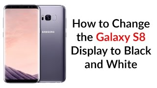 Download How to Change the Galaxy S8 Display to Black & White Video