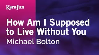 Download Karaoke How Am I Supposed to Live Without You - Michael Bolton * Video
