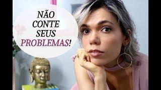 Download 3 MOTIVOS PARA NÃO FALAR DOS SEUS PROBLEMAS COM OS OUTROS!! Video
