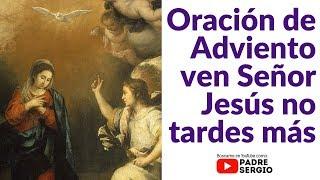 Download Oración de Adviento ven Señor Jesús no tardes más Video