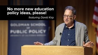 Download No More New Education Policy Ideas Please! Featuring David Kirp - The UC Public Policy Channel Video