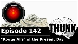 Download THUNK - 142. ″Rogue AI's″ of the Present Day Video