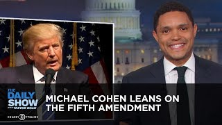 Download Michael Cohen Leans on the Fifth Amendment | The Daily Show Video