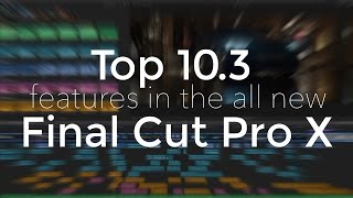 Download Top 10.3 features in the new Final Cut Pro X Video