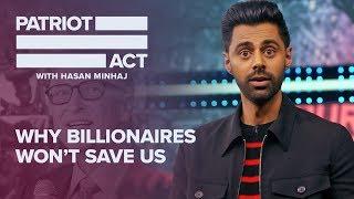 Download Why Billionaires Won't Save Us | Patriot Act with Hasan Minhaj | Netflix Video