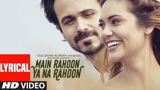 Download Main Rahoon Ya Na Rahoon Full LYRICAL Video | Emraan Hashmi, Esha Gupta | Amaal Mallik, Armaan Malik Video
