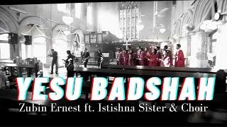 Download Yesu badshah by Zubin Ernest, Istisna and choir Video