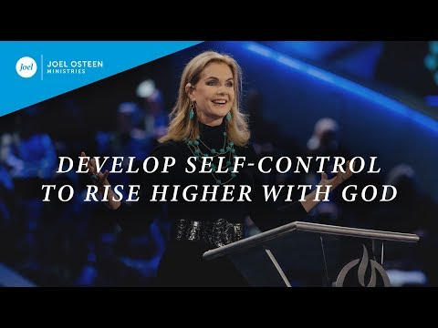 Develop Self-Control To Rise Higher With God | Victoria Osteen