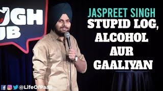 Download Stupid Log,Alcohol aur Gaaliyan | Jaspreet Singh Stand-Up Comedy Video