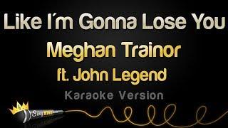 Download Meghan Trainor ft. John Legend - Like I'm Gonna Lose You (Karaoke Version) Video