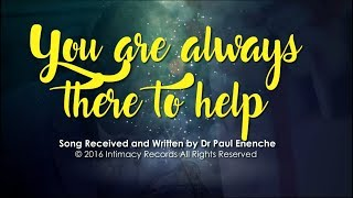 Download YOU ARE ALWAYS THERE TO HELP - Dr Paul Enenche Video