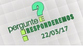 Download Pergunte e Responderemos - 22/03/17 Video