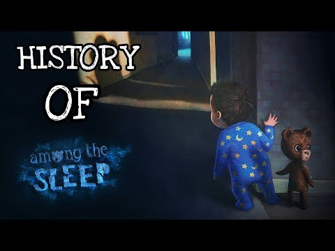 History Of Among The Sleep Ep.74