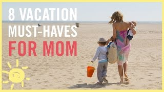 Download MOM STYLE | 8 Vacation Must Haves for MOM! Video
