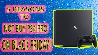 Download 5 REASONS TO AVOID PS4 PRO BLACK FRIDAY DEALS!! Video