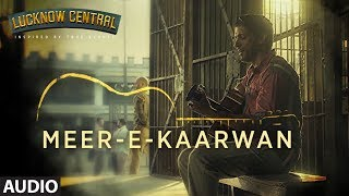 Download Meer-E-Kaarwan Full Audio Song | Lucknow Central | Farhan, Diana, Gippy | Amit, Neeti, Rochak Video
