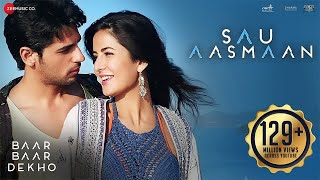 Download Sau Aasmaan - Full Video | Baar Baar Dekho | Sidharth Malhotra & Katrina Kaif | Armaan Video