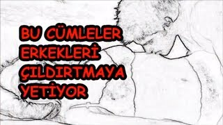 Download BU CÜMLELER ERKEKLERİ ÇILDIRTMAYA YETİYOR Video