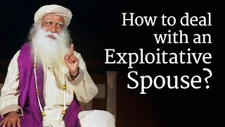 Download How to Deal with an Exploitative Spouse? Sadhguru Video