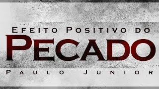 Download Os Efeitos Positivos do Pecado - Paulo Junior Video