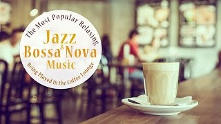 Download ★1.5 Hours★The Most Popular Relaxing Jazz & Bossa Nova Music being played in the Coffee Lounge Video