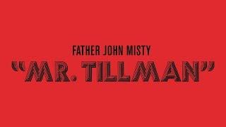 Download Father John Misty - ″Mr. Tillman″ Video