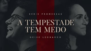 Download A tempestade tem medo | Deive Leonardo Video