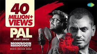 Download Pal | Feat. Arijit Singh | Nawazuddin Siddiqui | Monsoon Shootout | Rochak Kohli | Vijay Varma Video