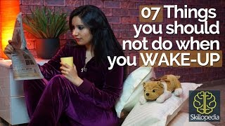 Download 07 things you should not do when you WAKE UP – Personality Development Video by Skillopedia Video