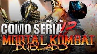 Download Como Seria!?: ″Mortal Kombat Dublado″ / Paródia - Think Mind Productions Video