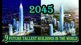 Download 9 Future Tallest Buildings in The World (2019 -2045) ,Incredible ! Video