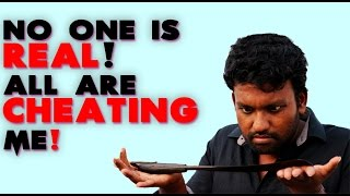 Download No one is Real, All are Cheating Me. Video