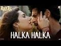 Download Halka Halka - Raees | Shah Rukh Khan & Mahira Khan | Ram Sampath | Sonu Nigam & Shreya Ghoshal Video