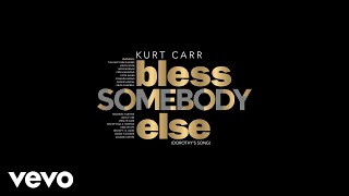 Download Kurt Carr - Bless Somebody Else (Dorothy's Song) Video