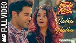 Download Halka Halka Full Video | FANNEY KHAN | Aishwarya Rai Bachchan | Rajkummar Rao | Amit Trivedi Video