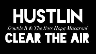 Download HUSTLIN - Double R & The Boss Hogg Macaroni CLEAR THE AIR Video