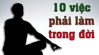 Download 10 VIỆC NHẤT ĐỊNH BẠN PHẢI LÀM TRONG ĐỜI   DANG HNN Video