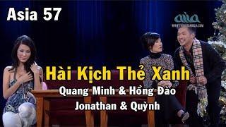 Download Hài kịch Thẻ Xanh | Quang Minh & Hồng Đào & Jonathan & Quỳnh | Asia 57 Video