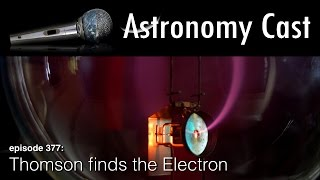 Download Astronomy Cast Ep. 377: Thomson finds Electron Video