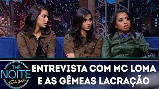 Download Entrevista com Mc Loma e as Gêmeas Lacração | The Noite (14/03/18) Video