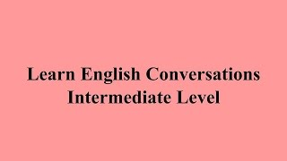 Download Learn English Converstions - Intermediate Level Video