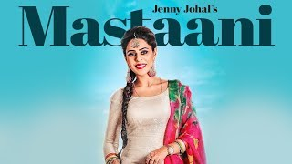 Download Jenny Johal: Mastaani (Full Song) Desi Crew | Bunty Bains | Latest Punjabi Songs 2017 Video